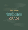 first day of second grade chalk lettering on a bla vector image vector image