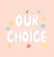 our choice hand drawn lettering t-shirt print vector image vector image