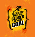 each step takes you closer to your goal inspiring vector image vector image