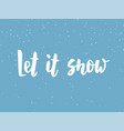 let it snow text hand drawn brush lettering vector image
