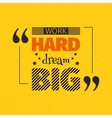 Work hard dream big quotation vector image
