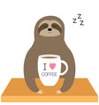 sloth sitting i love coffee cup sleeping sign vector image