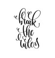 break the rules - hand lettering inscription text vector image vector image