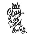 lets stay in bed today lettering phrase on white vector image vector image
