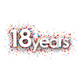 Eighteen years paper confetti sign vector image vector image