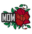 mom - fashion badge or patch embroidery rose vector image