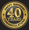 40 years happy birthday congratulations gold label vector image vector image