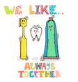 We like Always together Cute characters of tooth vector image