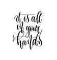 it is all in your hands - hand lettering vector image vector image