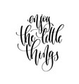 enjoy little things - hand lettering vector image
