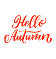 hello autumn hand drawn calligraphy and brush pen vector image vector image