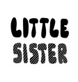 little sister lettering inscription round cartoon vector image vector image