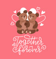two teddies in loce with lettering text - together vector image
