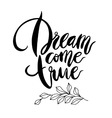 Inspirational quote Dream Come True vector image vector image