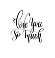 love you so much - hand lettering romantic vector image vector image