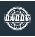 Best Daddy Ever T-shirt Typography vector image vector image