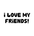 i love my friends cute hand drawn bauble vector image vector image