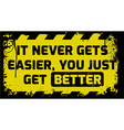 It never gets easier sign vector image vector image