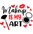 makeup is my art on white background vector image vector image