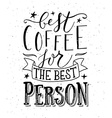 Hand sketched Best Coffee for the Best Person as vector image vector image