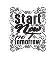 motivation quote good for print start now not vector image vector image