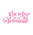 calligraphy phrase be my valentine vector image vector image