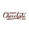 happy chocolate day calligraphy hand lettering vector image vector image