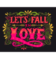 Lets fall in love Inspirational Valentines quote vector image