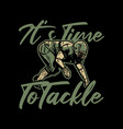 t shirt design its time to tackle with football vector image vector image