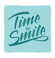 time to smile grunge lettering sign design vector image