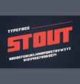 the stout heavy display font design alphabet vector image vector image