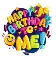 happy birthday to me color vector image vector image
