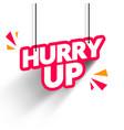hang tag hurry up banner vector image