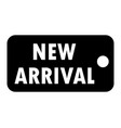 new arrival sign new arrival tag on white vector image