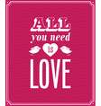 All you need is love typographic design vector image vector image