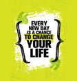 every new day is a chance to change your life vector image