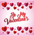be my valentines greeting card love and feeling vector image