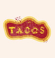 tacos lettering for restaurant vector image vector image