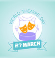 27 march world theatre day vector image vector image