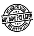 buy now pay later round grunge black stamp vector image vector image