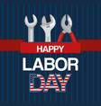 happy labor day tools work spanner and pliers vector image