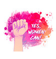 yes women can woman hand with her fist raised up vector image
