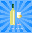 wine drinking poster bottle of white wine and gass vector image vector image