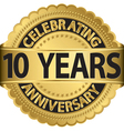 Celebrating 10 years anniversary golden label with vector image vector image