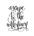 escape to the unknown - hand lettering inscription vector image