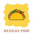 traditional mexican taco spicy delicious tacos vector image vector image