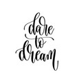 dare to dream - hand lettering inscription text vector image vector image