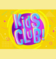 kids club banner in cartoon style bright for vector image