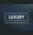 dark blue deep blur luxury background vector image