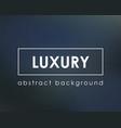 dark blue deep blur luxury background vector image vector image
